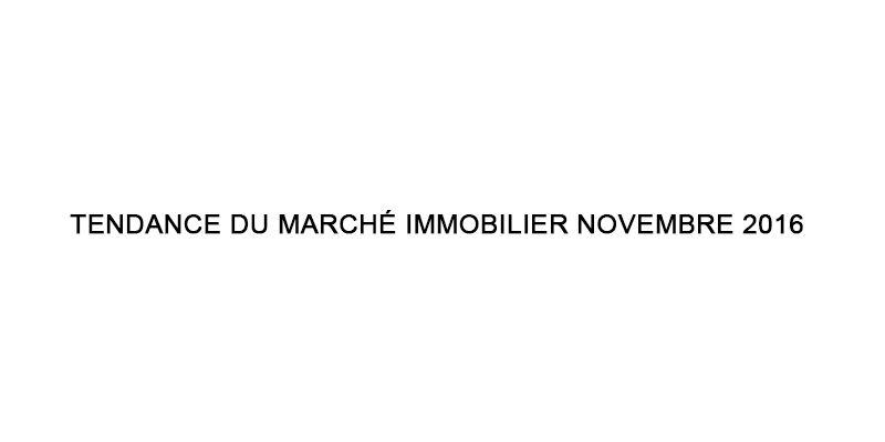 TENDANCE DU MARCHÉ IMMOBILIER NOVEMBRE 2016